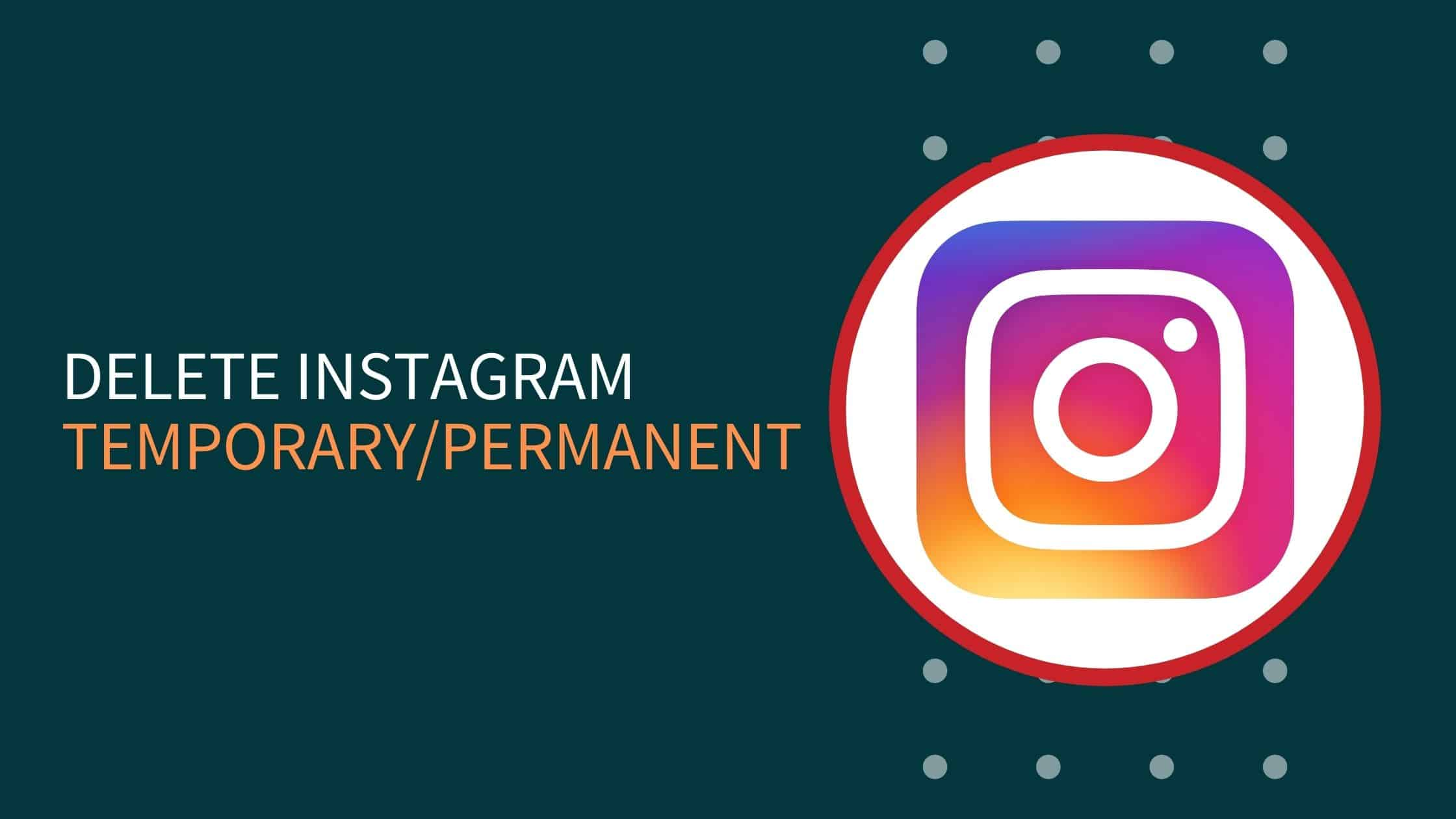 How To Delete Instagram Account Permanently & Temporary?