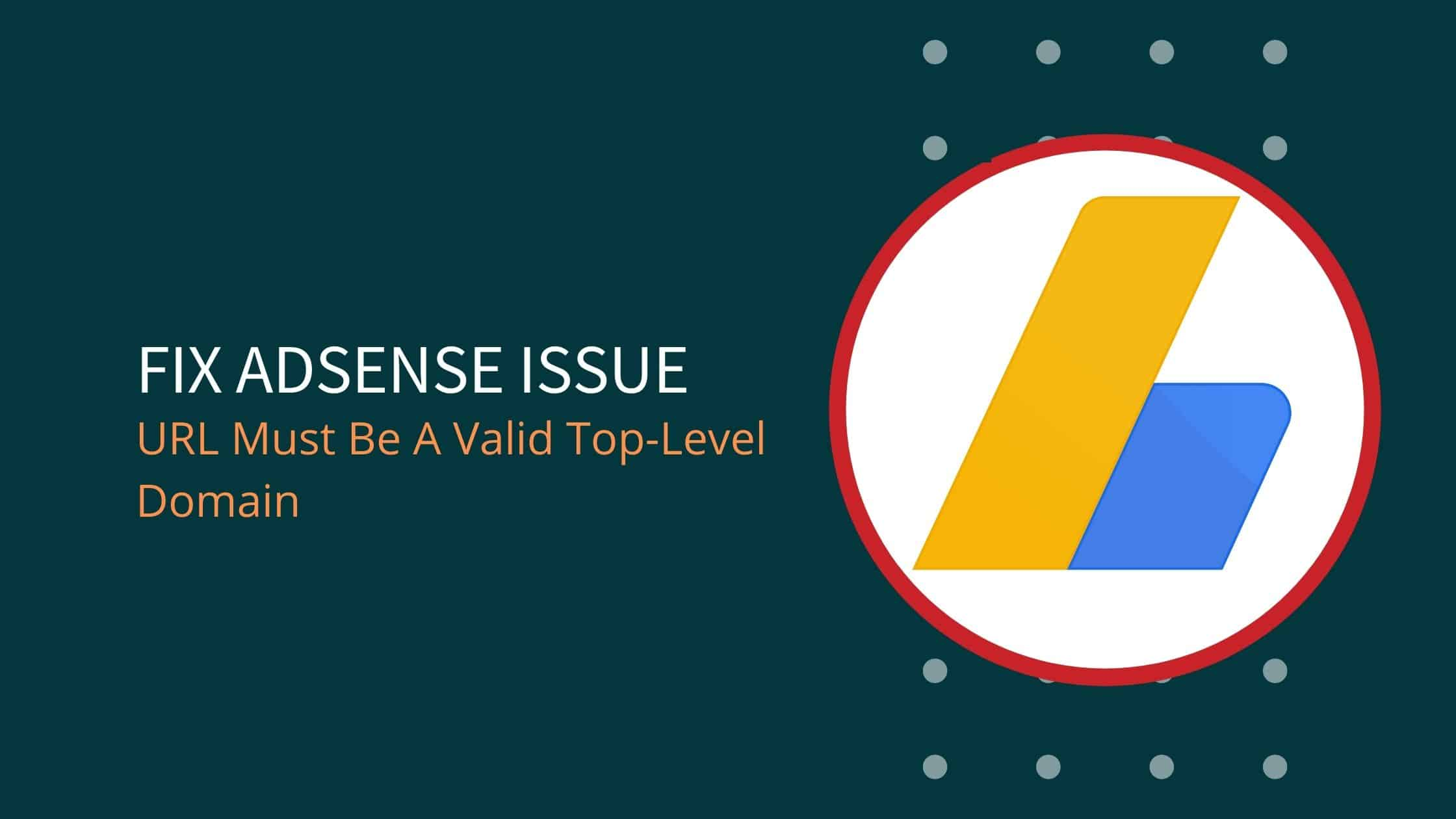 Fix-URL Must Be A Valid Top-Level Domain: AdSense Problem