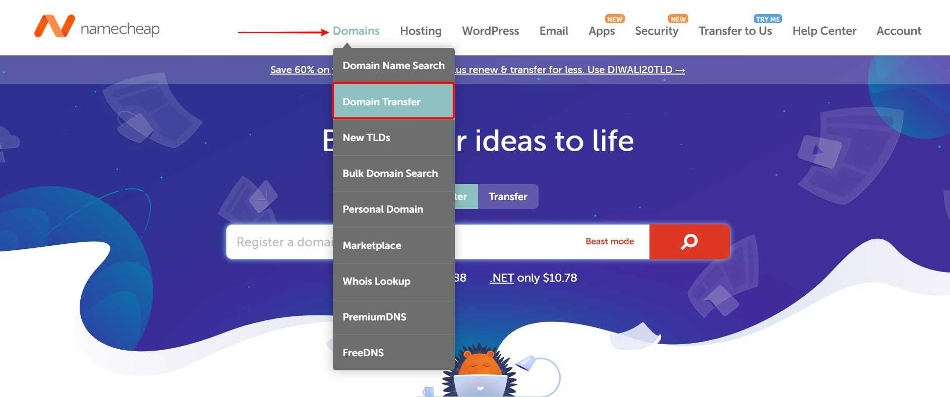 Go toNamecheap.com> Domains > Domain Transfer