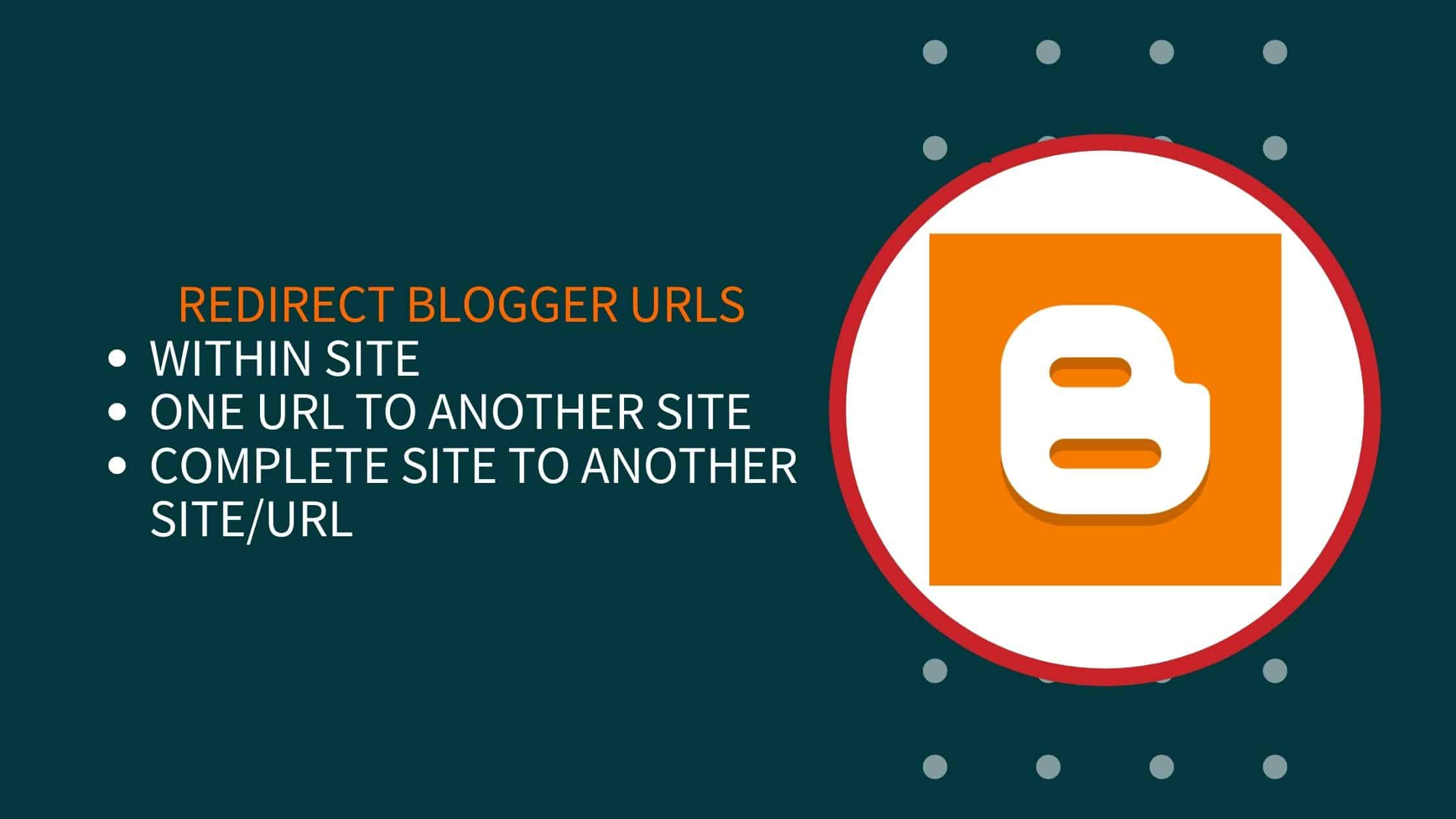 How To Redirect Blogger URLs To Another Website/Within Site?