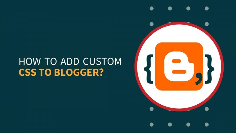 How To Add Custom CSS To Blogger?